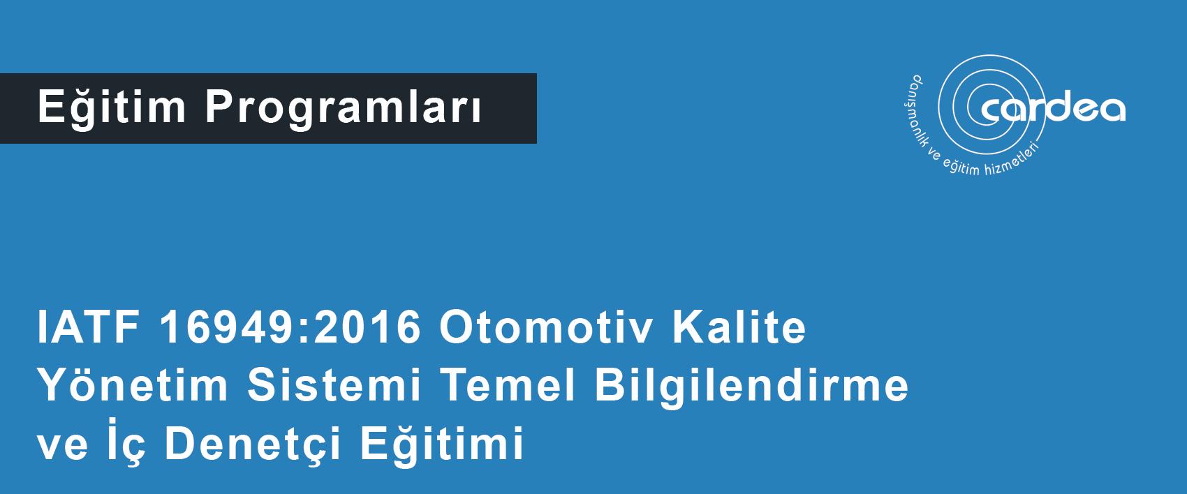 IATF 16949:2016 Otomotiv Kalite Yönetim Sistemi Temel Bilgilendirme ve İç Denetçi Eğitimi